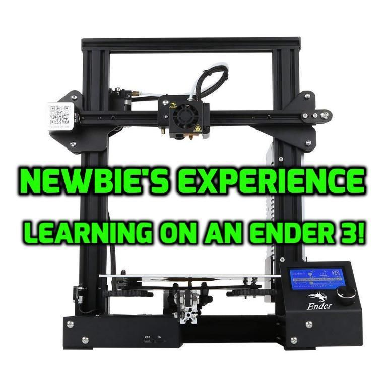 A Newbie's Experience 3D Printing: Learning With An Ender