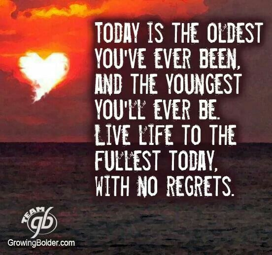 Live Your Life To The Fullest Everyday With No Regrets Live Life Happy Daily Inspiration Quotes Live Life