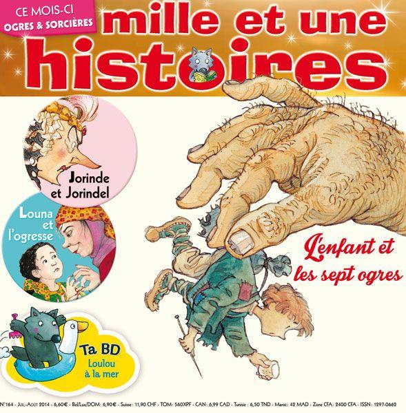 Mille Et Une Histoires N 164 Juillet Aout 2014 L Enfant Et Les Sept Ogres Enfants Kids Presse Magazine Loisir Histoires Histoire Abonnement Magazine