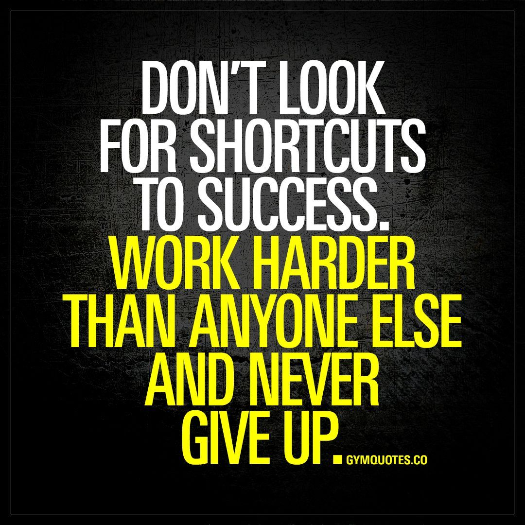 Don T Look For Shortcuts To Success Work Harder Than Anyone Else And Never Give Up The Comfort Zone Quotes Inspirational Quotes Fitness Motivation Quotes