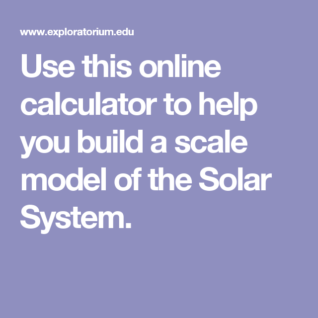 Use This Online Calculator To Help You Build A Scale Model Of The Solar System Solar System Model Solar System Build A Solar System