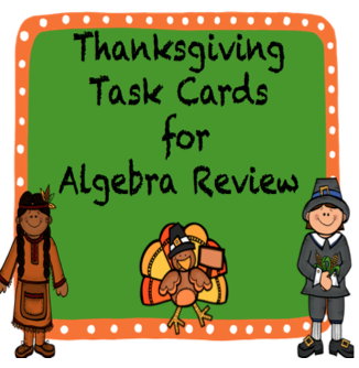 40 Task Cards for students to review algebra topics on a day close to Thanksgiving - solving equations, factoring, exponents, percent, etc!