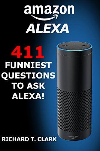 Amazon Alexa 441 Funniest Questions To Ask Alexa Www Theteelieblog Com Would You Like To Amaze Your Friends A Amazon Alexa Echo Dot Alexa Skills Amazon Alexa