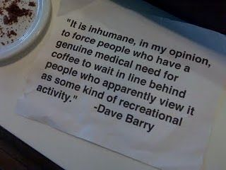 I don't like coffee, but this made me laugh for all of my friends who do!