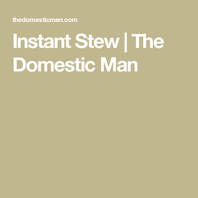 Instant Stew   The Domestic Man