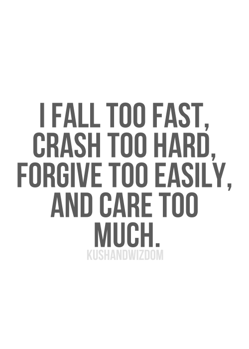 Fast 7 Quotes About Love : fall too fast, crash too hard, forgive too easily, and care too much ...