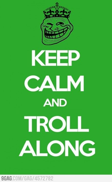 I Love Trolling Blogs Politics Etc Just Love It Although I Don T Add Any Negativity To My Trolls I Just Sit B Keep Calm Posters Keep Calm Quotes Keep Calm