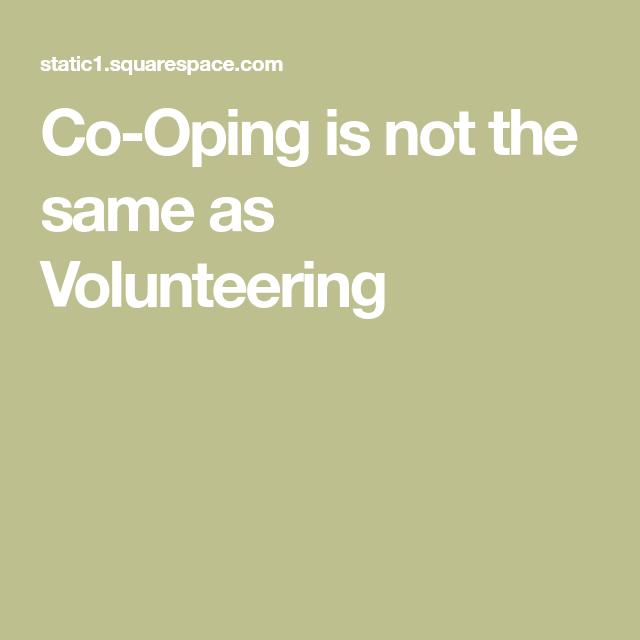 CoOping is not the same as Volunteering Volunteer