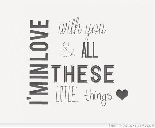 I'm in love with you and all these little things