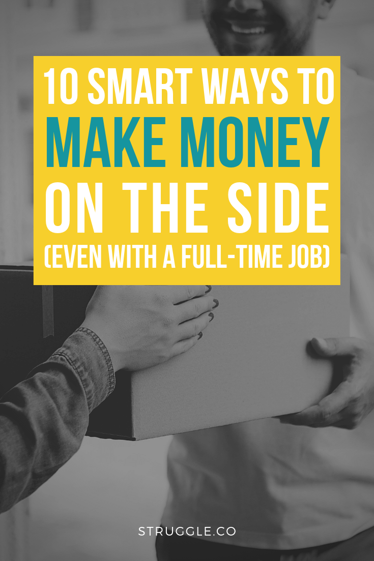 10 Smart Ways To Make Money On The Side With A Full Time Job How To Make Money Way To Make Money Managing Your Money