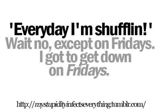 """Friday, Friday, Friday..."""