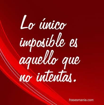 Lo único imposible es aquello que no intentas. #Frases http://IsabelBenavides.com/