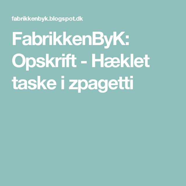 FabrikkenByK: Opskrift - Hæklet taske i zpagetti