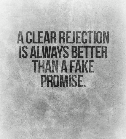 A clear rejection is always better than a fake promise.