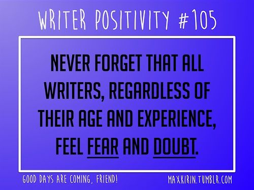 + DAILY WRITER POSITIVITY +  #105 Never forget that all writers, regardless of their age and experience, feel fear and doubt.  Want more writerly content? Followmaxkirin.tumblr.com!