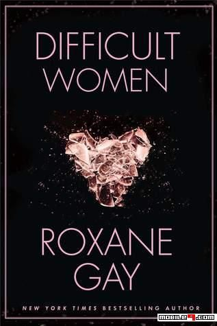 Difficult Women - Roxane Gay - Tap to read Goodreads best of Fictions! - @mobile9