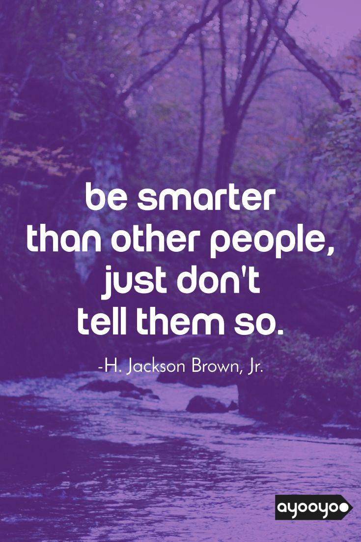 Inspirational Motivation Quote Be Smarter Than Other People Just Don T Tell Them So Motivationalquotes Positivequotes Entrepreneurquotes Ayooyoo