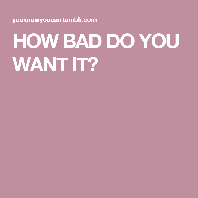 How Bad Do You Want It Bad Wanted Exercise