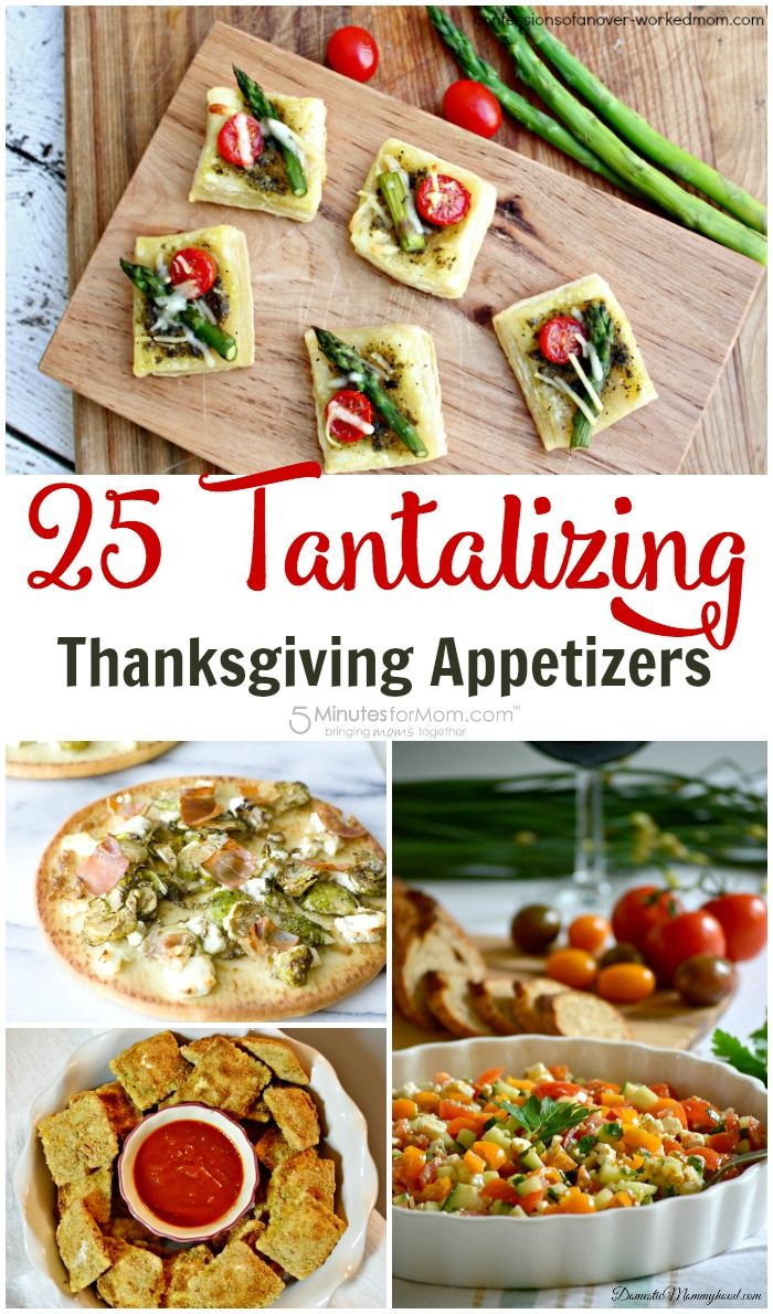 25 Tantalizing Thanksgiving Appetizer Recipes 5 Minutes For Mom Thanksgiving Appetizer Recipes Thanksgiving Appetizers Appetizer Recipes