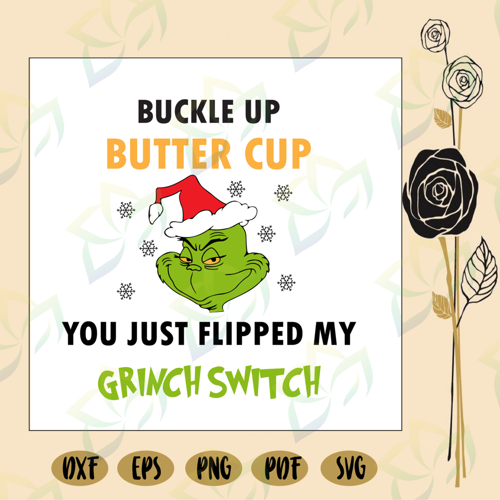 Buckle up buttercup you just flipped my grinch switch