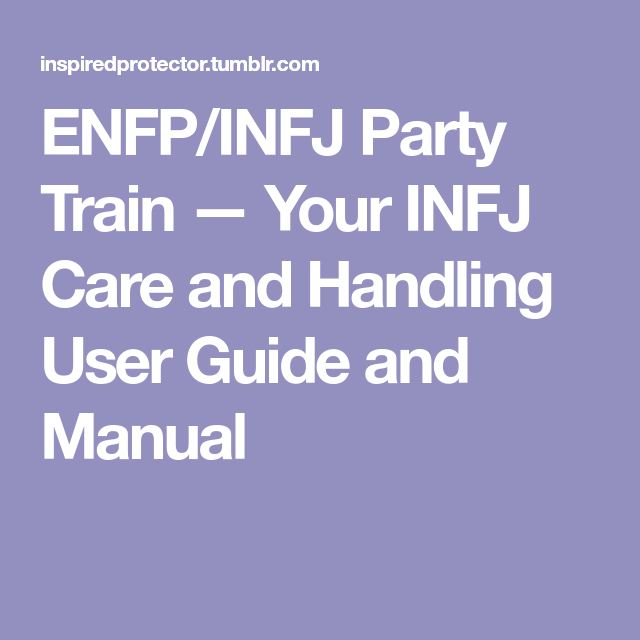 ENFP/INFJ Party Train — Your INFJ Care and Handling User