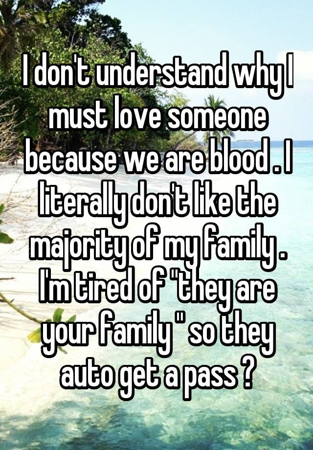 """""""I don't understand why I must love someone because we are"""