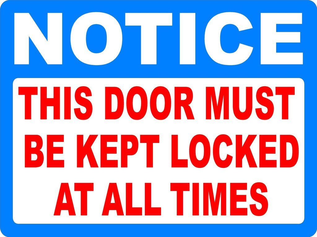 Notice This Door Must Be Kept Locked At All Times Decal All About Time Signs Tin Signs