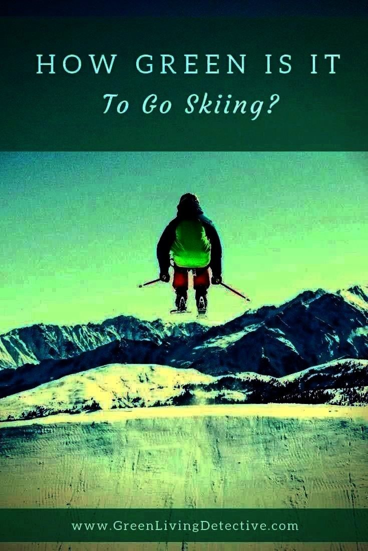 Green Living Detective  Detox  Prosper  Natural Toxin Free Living  How Green Is It To Go Skiing  Green Living Detective Is it possible this beautiful sport could disappea...