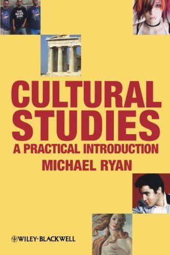 Cultural Studies A Practical Introduction By Michael Ryan Http Www Amazon Com Dp 1405170492 Ref Cm Sw R Pi Dp Z22pub1jj9vy1 Cultural Studies Culture Study