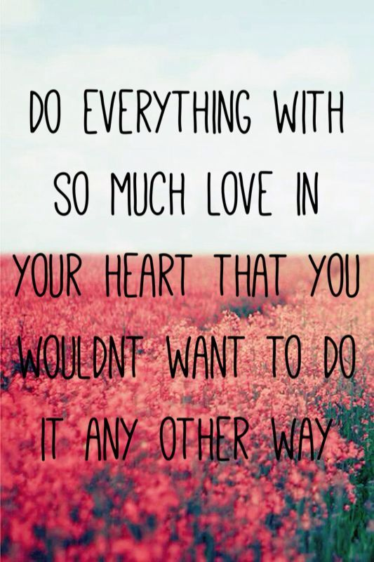 Do Everything With Love In Your Heart Love Quotes Prettyquotes Wisdom Quotes Moments Quotes Best Motivational Quotes