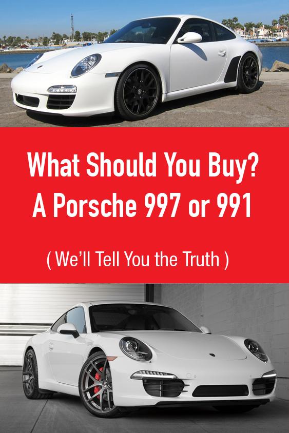 Buying A Porsche 997 Vs A Porsche 991 Porsche Cars For