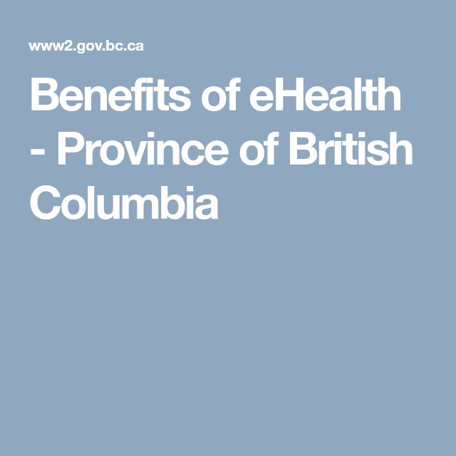 Benefits Of Ehealth Province Of British Columbia With Images Ehealth Health Care Healthcare System