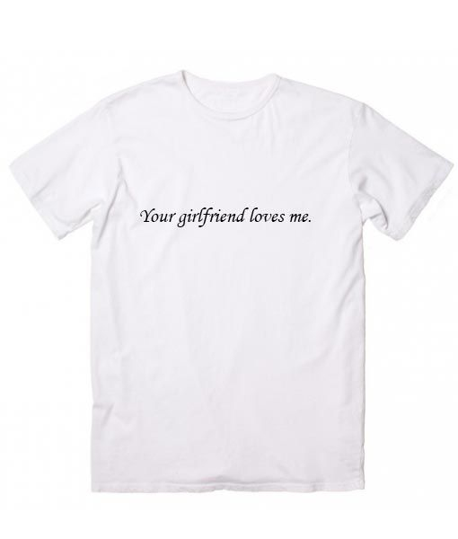 777c765118 Your Girlfriend Loves Me Sayings Quote Tshirts //Price: $13.50 // #workout