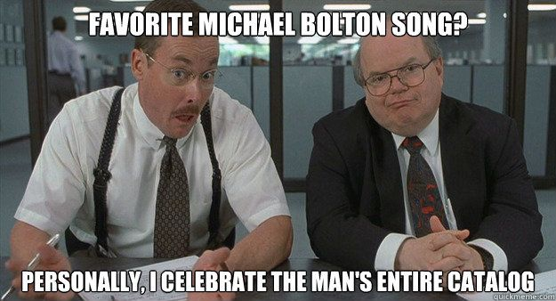 Office Space Quotes | Favorite Michael Bolton Song Personally I Celebrate The Man S