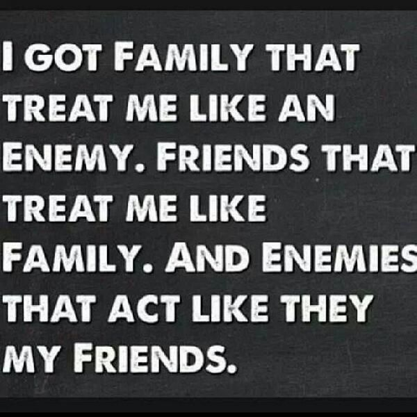 Quotes About Friends And Enemies: I've Got Family That Treat Me Like An Enemy, Friends That