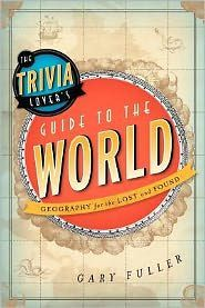 The trivia lovers guide to the world geography for the lost and the trivia lovers guide to the world geography for the lost and found freerunsca Image collections