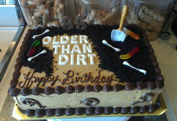 Birthday Cakes Ideas For My Husband ~ Older than dirt cake i made for my uncle last birthday cake
