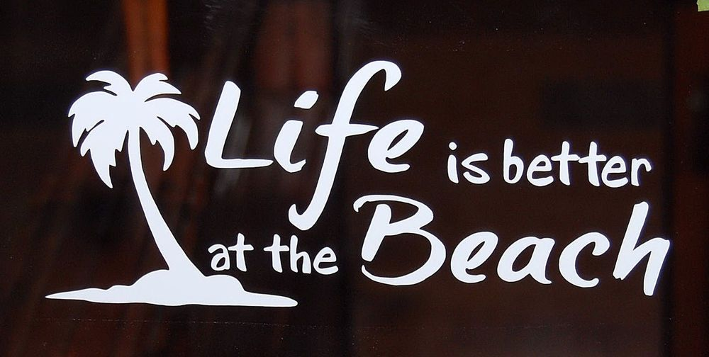 Details About LIFE IS BETTER AT THE BEACH VINYL DECAL WINDOW - Beach vinyl decals
