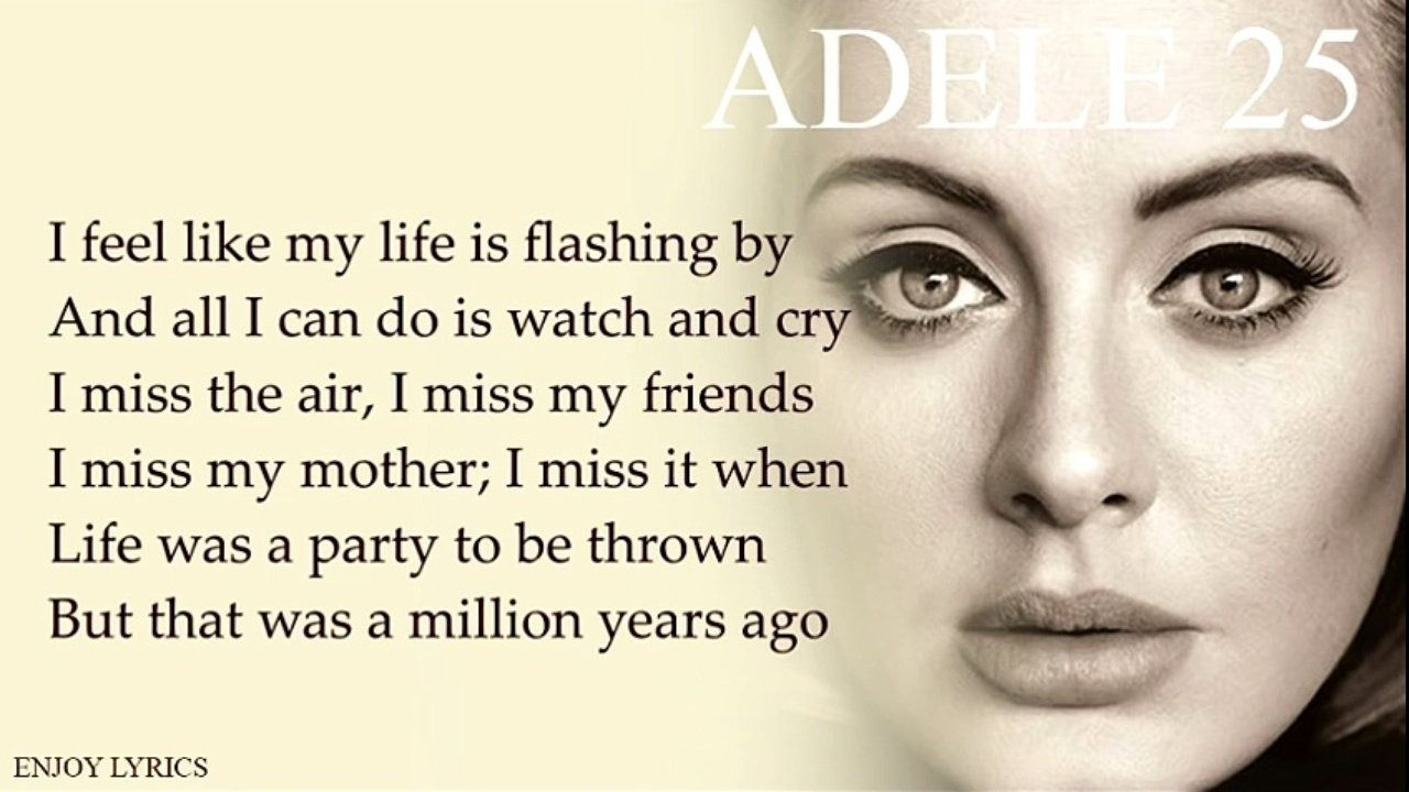 Million Years Ago - Adele Wow! love this quote. I feel this all the time...all the time..