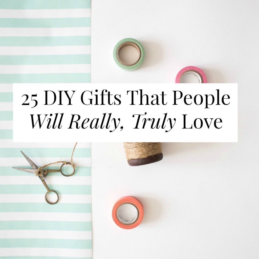 25 DIY Gifts That People Will Really, Truly Love | DIY | Pinterest ...