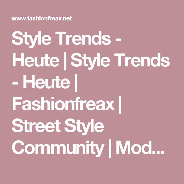 Style Trends - Heute | Style Trends - Heute |  Fashionfreax | Street Style Community | Mode Blogs - Fashion & Trends