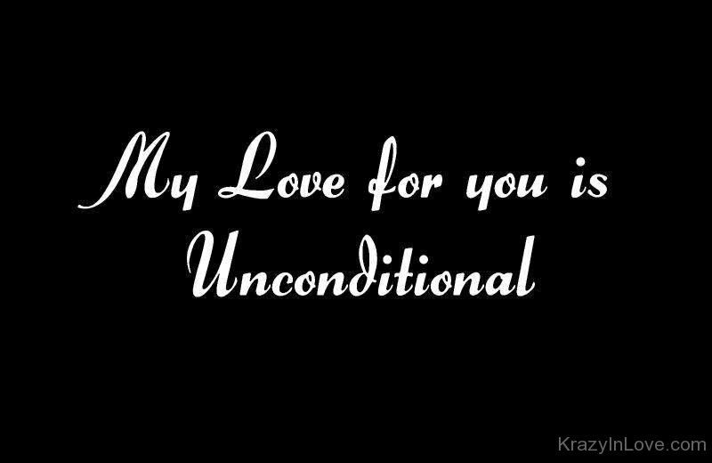 Baby My Love For You Is Unconditional You Have My Heart And Soul My Mind And Body Love Quotes Love My Man My Love