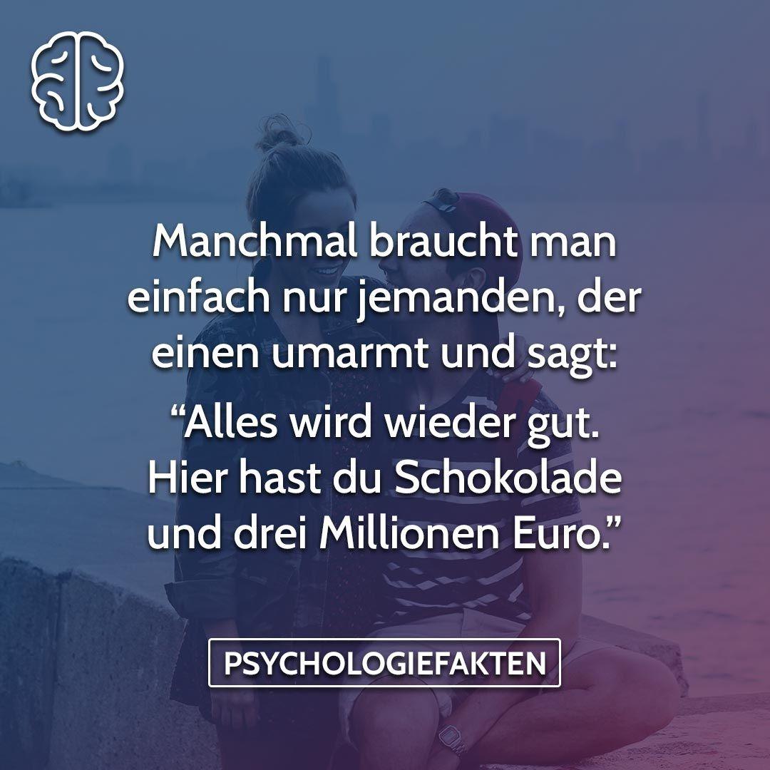 Manchmal Braucht Man Einfach Nur Jemanden Der Einen Umarmt Und Sagt Alles Wird Wieder Gut Hier Psychologie Fakten Psychologische Spruche Spruche Zitate