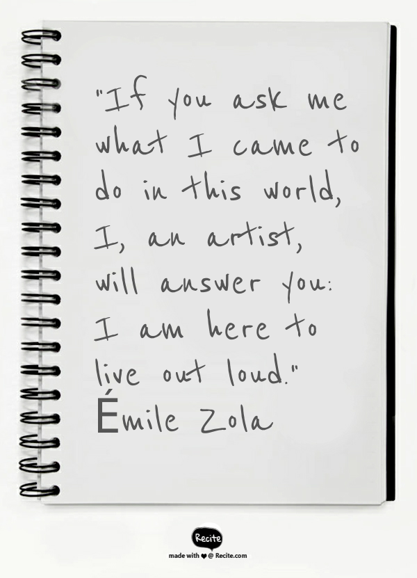 I Am Here To Live Out Loud émile Zola Quote From Recite