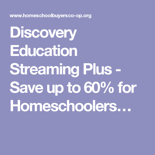 Discovery Education Streaming Plus - Save up to 60% for Homeschoolers…