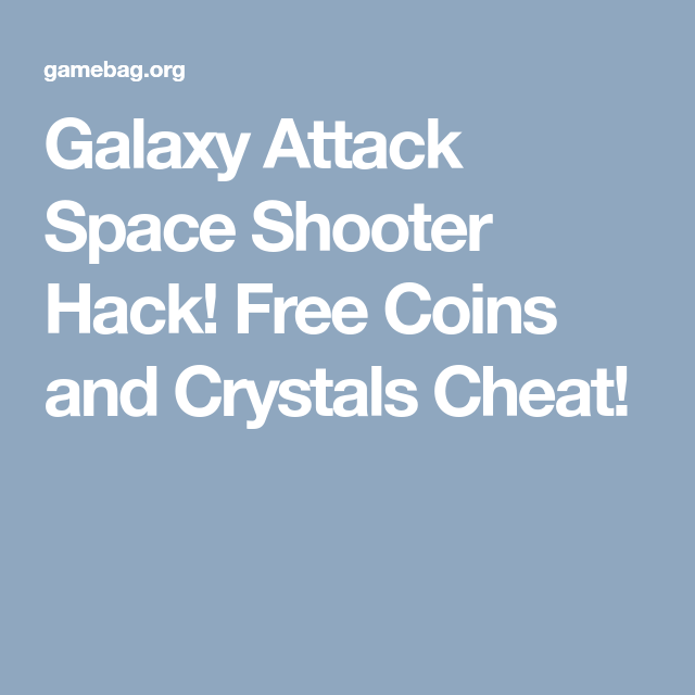 Galaxy Attack Space Shooter Hack! Free Coins and Crystals