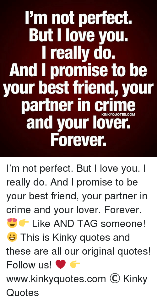 Best Friend Crime And Love I M Not Perfect But I Love Crazy Life Quotes Im Not Perfect Inspiring Quotes About Life