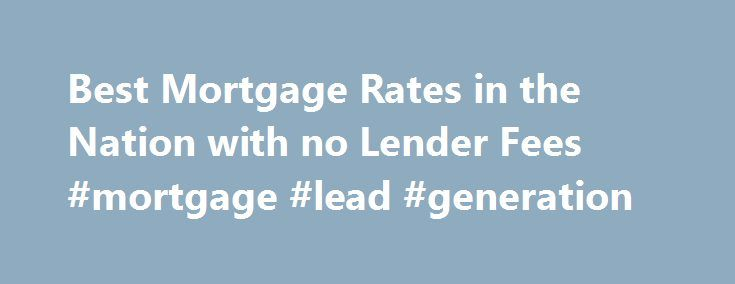 Best Mortgage Rates In The Nation With No Lender Fees Mortgage