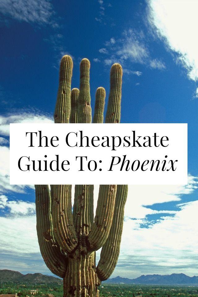 The Cheapskate Guide To Phoenix Arizona Travel Phoenix Things To Do Cheap Things To Do