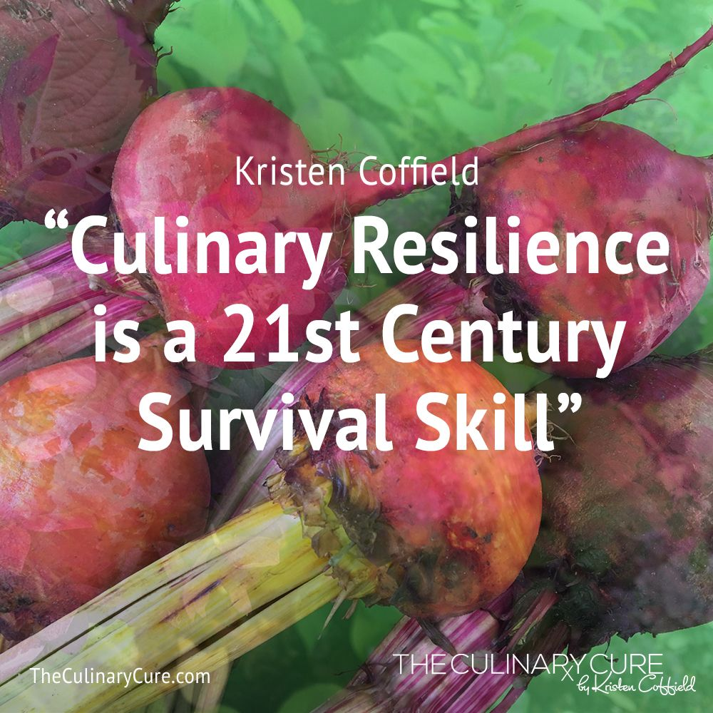 Culinary Resilience is a 21st Century Survival Skill